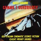 Gamma I Quadrilogy: 60's Italian Cinematic Science