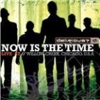 Now Is the Time: Live At Willow Creek (W/ Bonus Track)