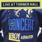 Leroy Airmaster: Live At Turner Hall