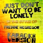 Just Don't Want To Be Lonely (In The Style Of Freddie Mcgregor) [karaoke Version] - Single