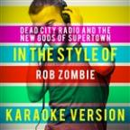 Dead City Radio And The New Gods Of Supertown (In The Style Of Rob Zombie) [karaoke Version] - Single