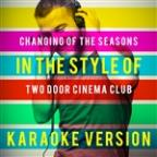 Changing Of The Seasons (In The Style Of Two Door Cinema Club) [karaoke Version] - Single