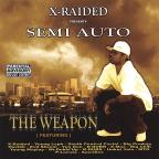 "X-Raided presents: Semi-Auto ""The Weapon"""
