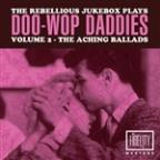 Rebellious Jukebox Plays Doo-Wop Daddies (Volume 2 - The Aching Ballads)