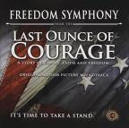 Freedom Symphony from the Last Ounce of Courage: A Story of Family, Faith and Freedom