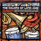 Colors of Latin Jazz: Cubop!