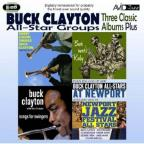 Three Classic Albums Plus: Songs for Swingers/Buck Clayton All-Stars at Newport/Buck Meets Ruby/Harry Edison Swings Buck Clayton/Newport Jazz Festival