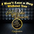 I Won't Last A Day Without You (In The Style Of Carpenters) [karaoke Version] - Single
