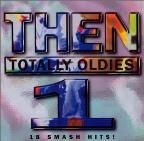Then: Totally Oldies Vol. 1
