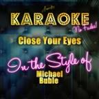 Close Your Eyes (In The Style Of Michael Buble) [karaoke Version] - Single