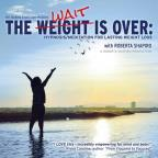 Weight Is Over: Hypnosis/Meditation For Lasting Weight Loss
