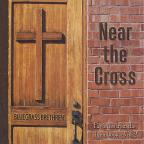 Bluegrass Brethren Vol. 2 - Near The Cross: Favorites From The Hymnbook
