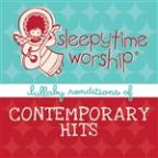 Sleepytime Worship: Lullaby Renditions of Contemporary Hits