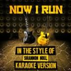 Now I Run (In The Style Of Shannon Noll) [karaoke Version] - Single