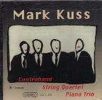 Mark Kuss: Contraband; String Quartet; Piano Trio