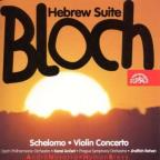 Bloch: Hebrew Suite; Schelomo; Violin Concerto