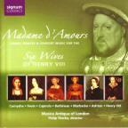 Madame d'Amours: Songs, Dances & Consort Music for the Six Wives of Henry VIII