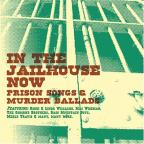 In the Jailhouse Now: Prison Songs and Murder Ballads