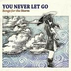 You Never Let Go: Songs For the Storm