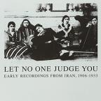 Let No One Judge You: Early Recordings from Iran, 1906-1933