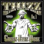 Thizz/Million Dollar Dream, Vol. 1: Green Eyes Dose