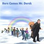 Here Comes Mr. Derek