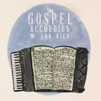 Gospel Accordion to Bob Rice