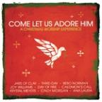 Come Let Us Adore Him: A Christmas Worship Experience