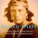 Sacred Spirit: Chants &amp; Dances of Native Americans