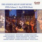 Golden Age of Light Music: 1950s, Vol. 3 - Say It with Music