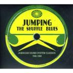 Jumping the Shuffle Blues: Jamaican Sound System Classics 1946-1960
