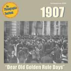 1907: Dear Old Golden Rule Days