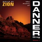 Music of Greg Danner, Vol. 1: Walls of Zion
