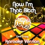 Now I'm That Bitch (In The Style Of Livvi Franc) [karaoke Version] - Single