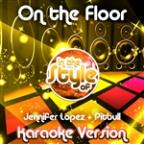 On The Floor (In The Style Of Jennifer Lopez & Pitbull) [karaoke Version] - Single