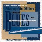 Very Best of Memphis Slim: The Blues Is Everywhere