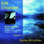 Erik Chisholm: Music for Piano, Vol. 1