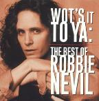 Wot's It To Ya: The Best Of Robbie Nevil