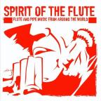 Spirit Of The Flute: Flute & Pipe Music
