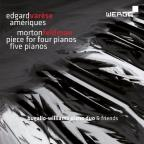 Varese: Ameriques; Feldman: Piece for Four Pianos; Five Pianos