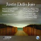 Justin Dello Joio: Two Concert Etudes; Sonata for Piano; Music for Piano Trio and others