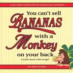You Can't Sell Bananas With A Monkey On Your Back