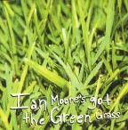 Ian Moore's Got The Green Grass