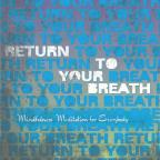 Return To Your Breath: Mindfulness Meditation For