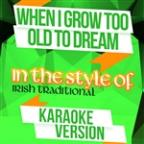 When I Grow Too Old To Dream (In The Style Of Irish Traditional) [karaoke Version] - Single