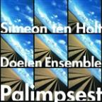 Simeon Ten Holt: Palimpsest / The Doelen Ensemble