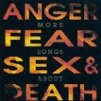 More Songs About Anger, Fear, Sex & Death
