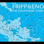 Fripp &amp; Eno: The Equatorial Stars