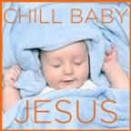 Chill Baby Jesus: The Sweetest Easter Lullaby Songs And Christian Piano Hymns To Put Your Baby To Sleep
