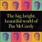 Big, Bright Beautiful World of Pat McCurdy